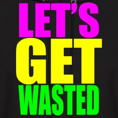 lets get wasted Hoodies