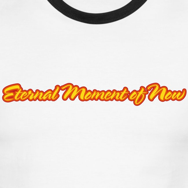 Eternal Moment of Now - It's a State of Mind - And a T-Shirt