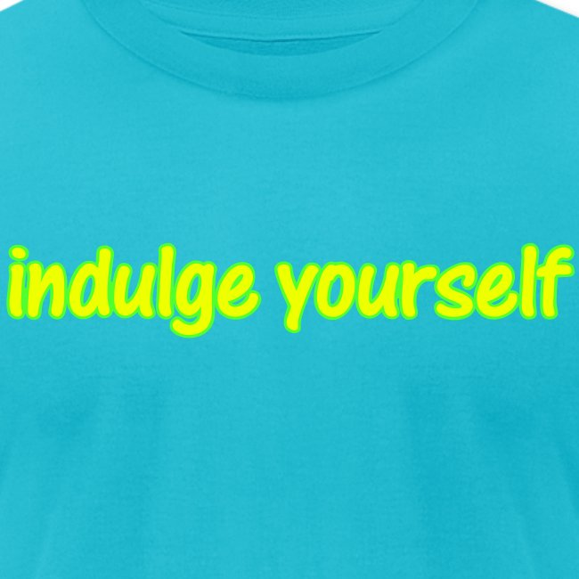 Indulge Yourself - You Deserve It!