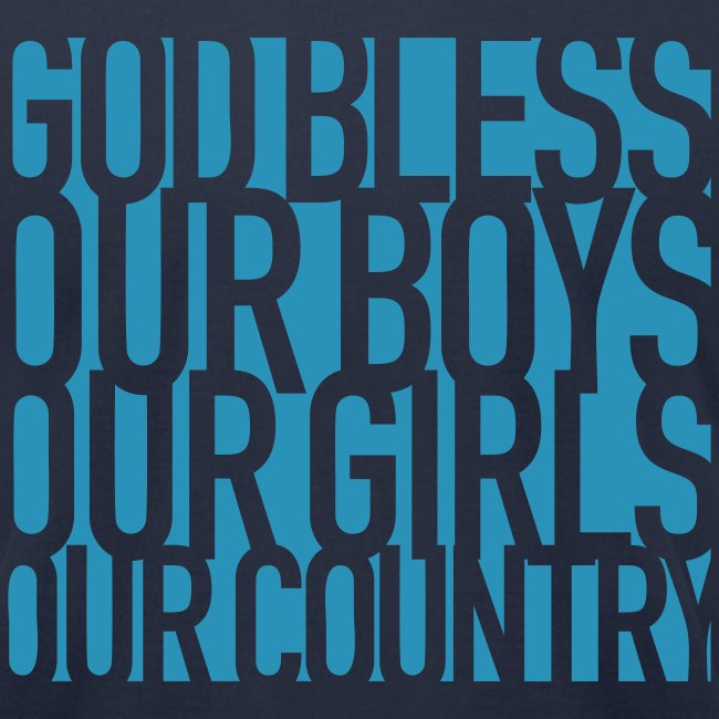 God Bless Our Boys Our Girls Our Country