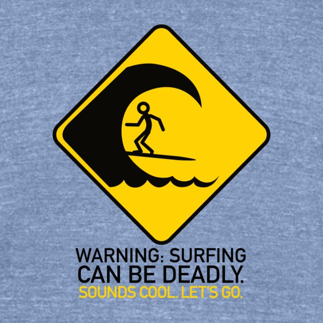 Warning: Surfing Can Be Deadly. Sounds Cool. Let's Go!