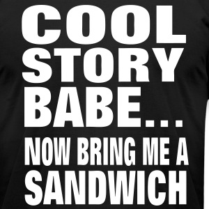 COOL STORY BABE..NOW BRING ME A SANDWICH - Men's T-Shirt by American Apparel