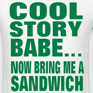 COOL STORY BABE..NOW BRING ME A SANDWICH - Men's T-Shirt