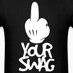 FUCK YOUR SWAG T-Shirts