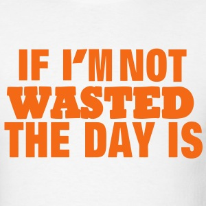 IF I'M NOT WASTED THE DAY IS - Men's T-Shirt