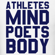 Design ~ Athletes Mind, Poets Body Shirt