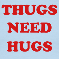 Design ~ THUGS NEED HUGS