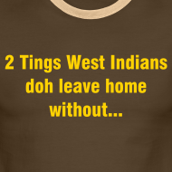 Design ~ 2 TINGS WEST INDIANS DOH LEAVE HOME WITHOUT