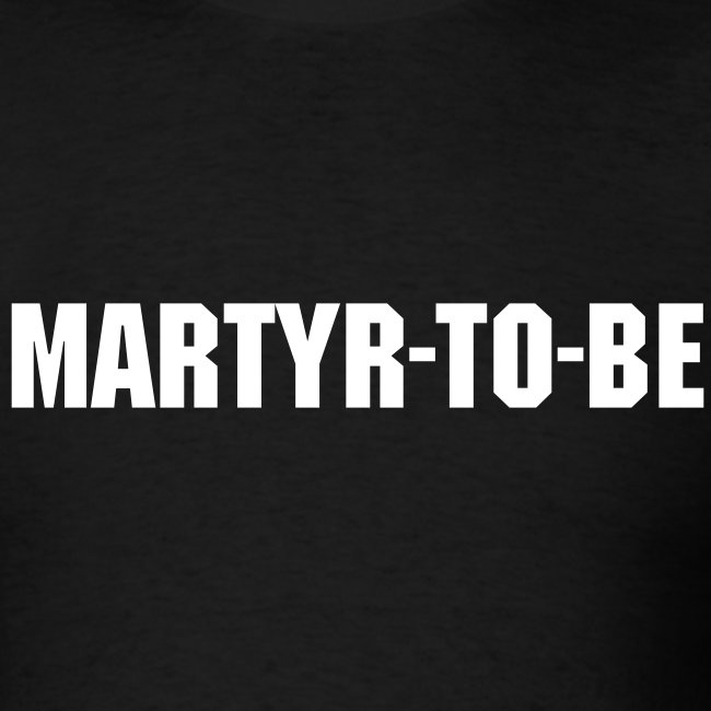 Martyr-to-be...