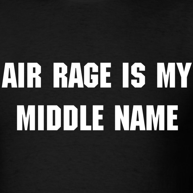 Air Rage is My Middle Name...