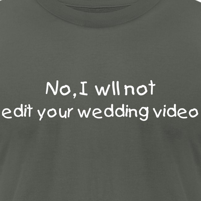 No, I will Not edit your Wedding Video