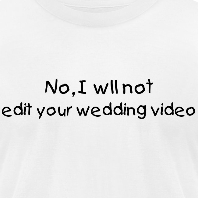 No I will not edit your wedding Video