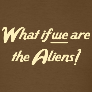 Brown What if we are the Aliens Men - Men's T-Shirt