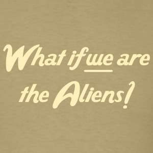 Khaki What if we are the Aliens Men - Men's T-Shirt