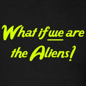 Black What if we are the Aliens Men - Men's T-Shirt