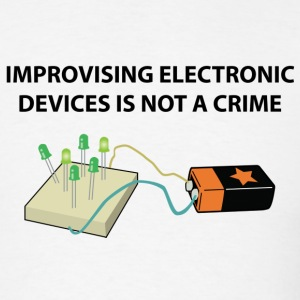 Improvising Electronic Devices Is Not a Crime - Men's T-Shirt