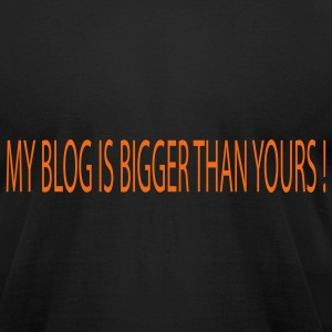 MY BLOG IS BIGGER THAN YOURS - Men's T-Shirt by American Apparel