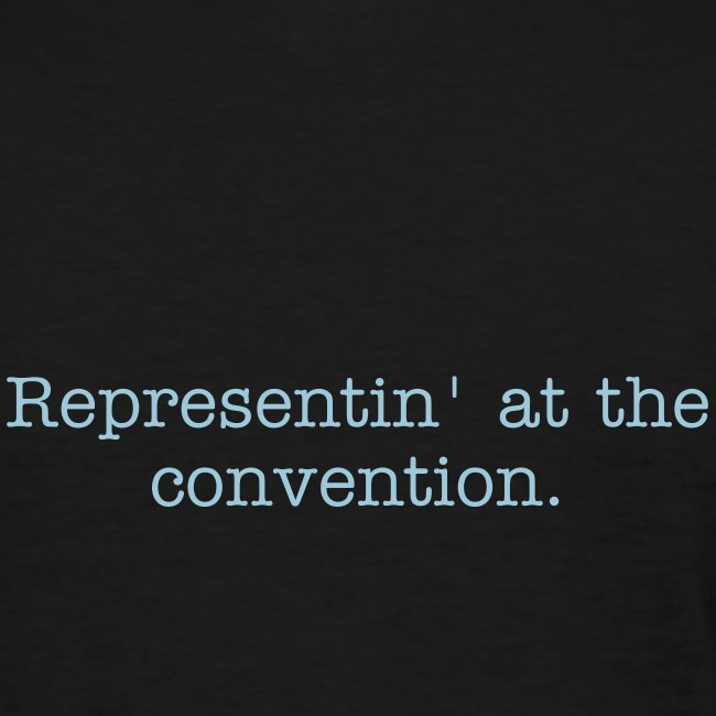 Back of shirt: Representin' at the convention.