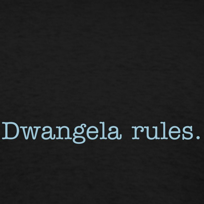 Back of shirt: Dwangela rules.