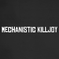 Design ~ Mechanistic Killjoy