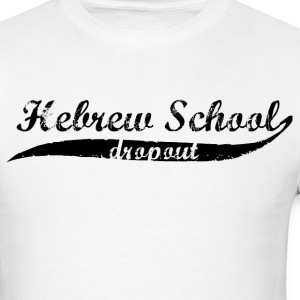 Hebrew School Dropout - Men's T-Shirt