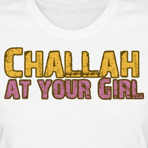 Challah at your Girl - Women's T-Shirt