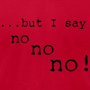 I say NO - Men's T-Shirt by American Apparel