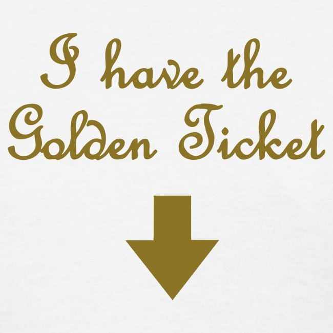 I HAVE THE GOLDEN TICKET T-Shirt Regular Size