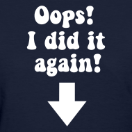 Design ~ OOPS I DID IT AGAIN T-Shirt Regular Size