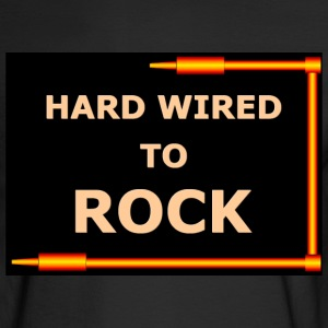 HARD WIRED TO ROCK - Men's Long Sleeve T-Shirt