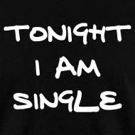 Design ~ TONIGHT I AM SINGLE T-Shirt