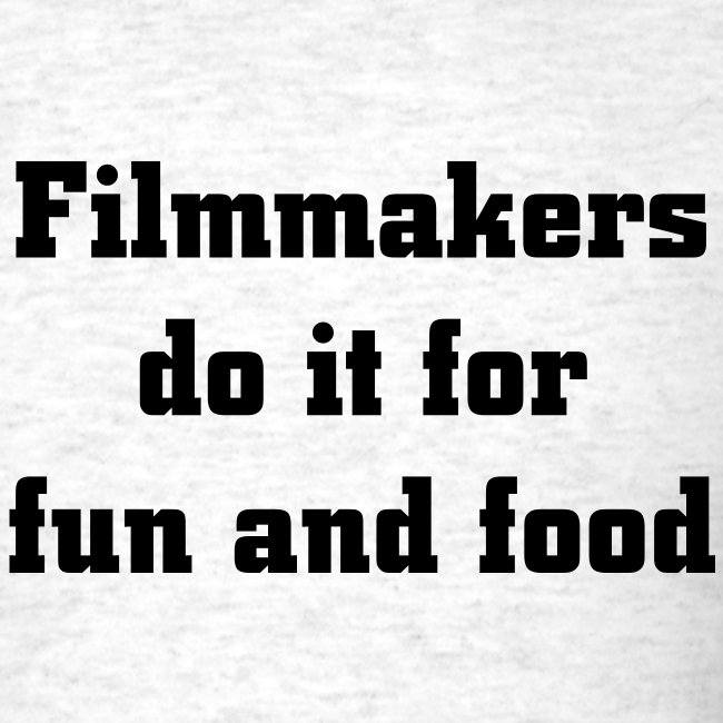 Filmmakers do it for fun and food