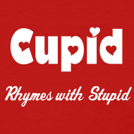 Design ~ CUPID RHYMES WITH STUPID T-Shirt