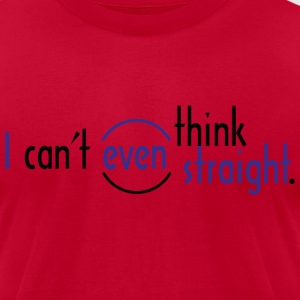 I Can't Even Think Straight. - Men's T-Shirt by American Apparel