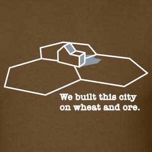 We Built This City On Wheat And Ore T-Shirts - Men's T-Shirt