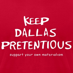 Keep Dallas Pretentious - Men's T-Shirt by American Apparel