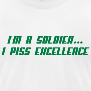 I'm a Soldier...I Piss Excellence - Men's T-Shirt by American Apparel