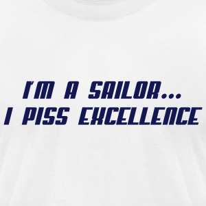 I'm a Sailor...I Piss Excellence - Men's T-Shirt by American Apparel