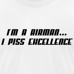 I'm a Airman...I Piss Excellence - Men's T-Shirt by American Apparel