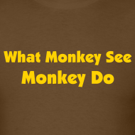 Design ~ WHAT MONKEY SEE MONKEY DO - IZATRINI.com