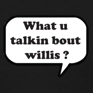Black What you talking about willis ? Women - Women's T-Shirt