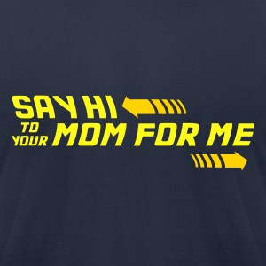 Say Hi To Your Mom For Me - Men's T-Shirt by American Apparel