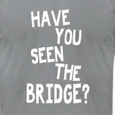 Have You Seen The Bridge?