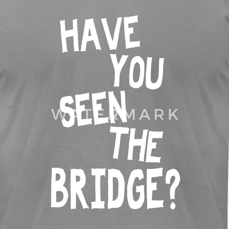 Have You Seen The Bridge? - Men's T-Shirt by American Apparel