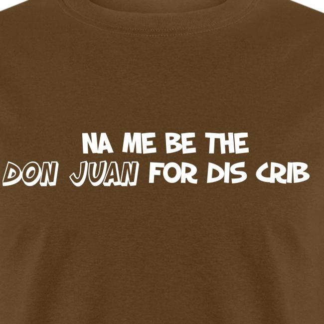 Na me be de Don Juan for this crib