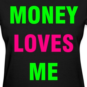 """Money Loves Me"" Women's Tee - Women's T-Shirt"