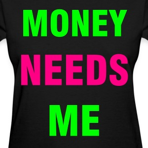 MONEY NEED ME Tee - Women's T-Shirt