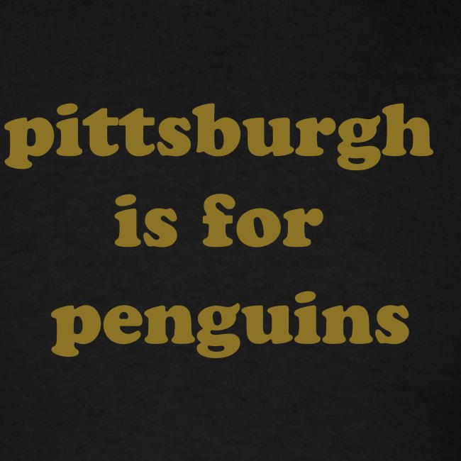 pittsburgh is for penguins t-shirt