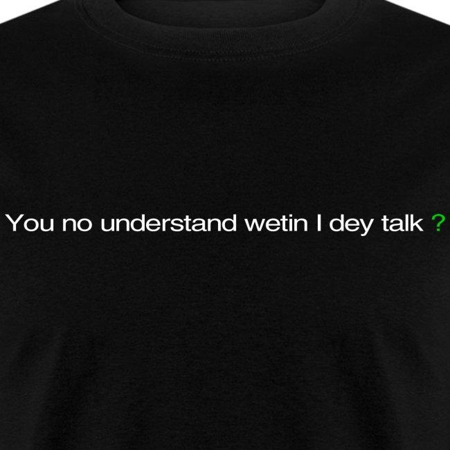 You no understand wetin I dey talk?