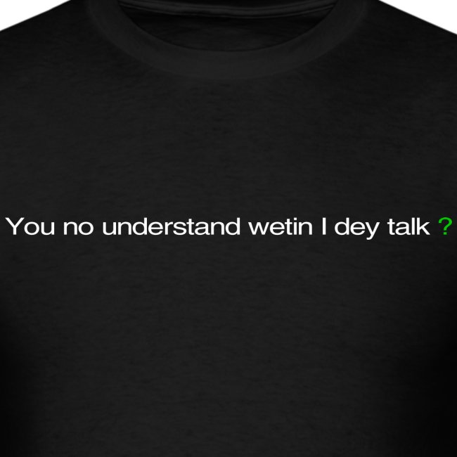 You no understand wetin I dey talk?